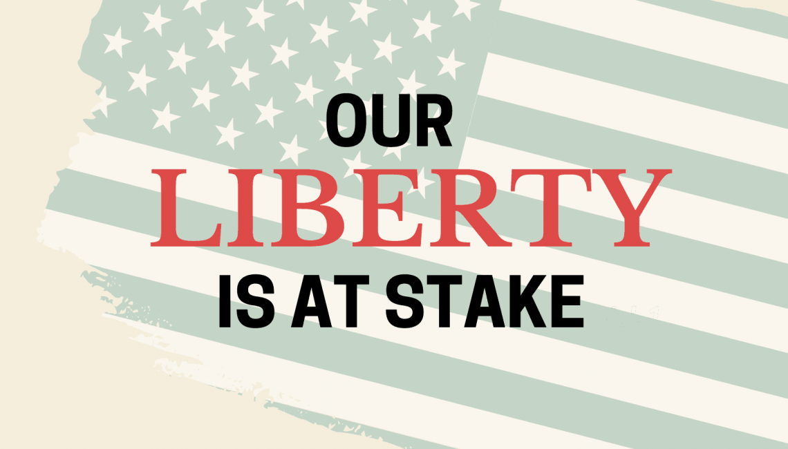 Our Liberty Is At Stake
